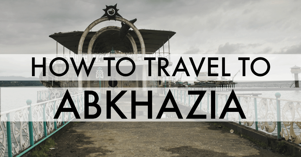 How To Get A Visa And Travel To The Republic Of Abkhazia