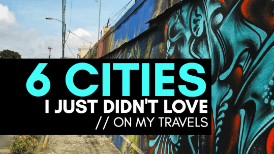 6 cities I didn't fall in love with during my travels