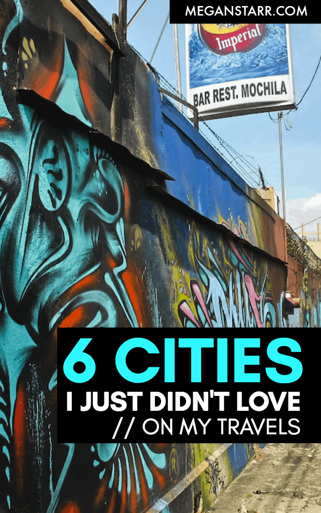 You can't love everywhere you visit. This post talks about 6 cities that I didn't love or connect with on my travels and why I hope to revisit each someday.  Click to see which cities made the list!