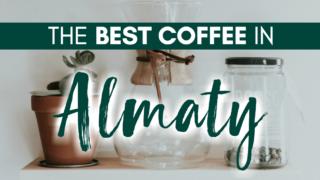 The Best Coffee in Almaty, Kazakhstan