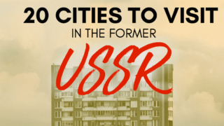 Post Soviet Tourism: 20 Former USSR Cities You Should Visit in 2019