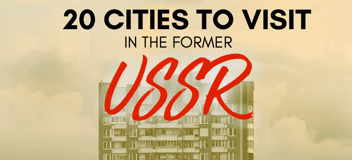 post soviet tourism 20 former ussr cities you should visit in 2018