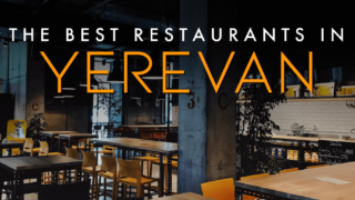 Best Restaurants in Yerevan, Armenia - A Local's Guide to Where to Eat
