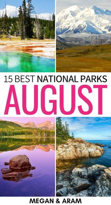 Looking for the best national parks in August? This guide has you covered- from Alaska to Maine... these are the best US national parks to visit in August!   National Parks August   National Parks summer   August US national parks   California national parks July   Alaska national parks summer   California national parks summer   America national parks in summer   Visit USA in August   August in the USA   Best national parks in August to visit